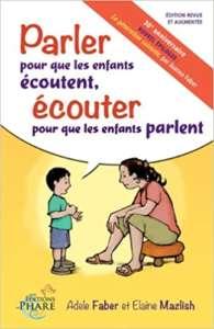 «Parler pour que les enfants écoutent, écouter pour que les enfants parlent» et «Parler pour que les enfants apprennent à la maison et à l'école» d'Adèle Faber et Elaine Mazlish