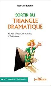 «Sortir du triangle dramatique, Ni Persécuteur, ni Victime, ni Sauveteur» de Bernard RAQUIN